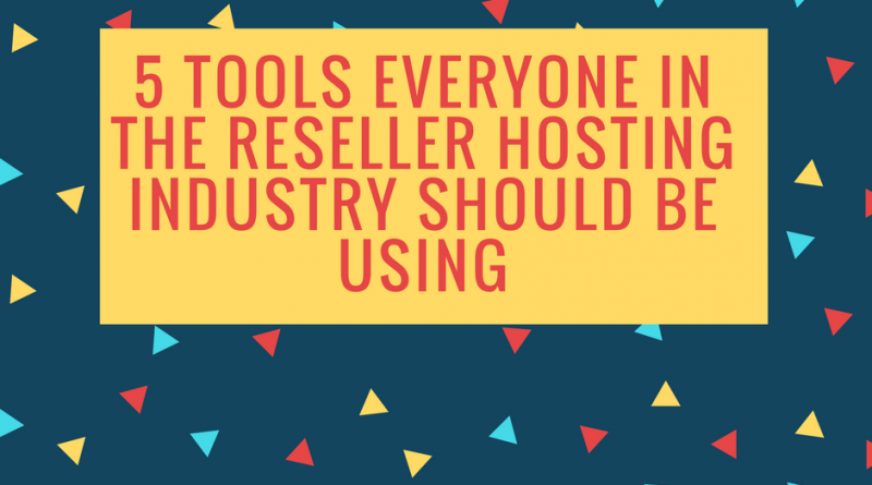 5 Tools Everyone In The Reseller Hosting Industry Should Be Using